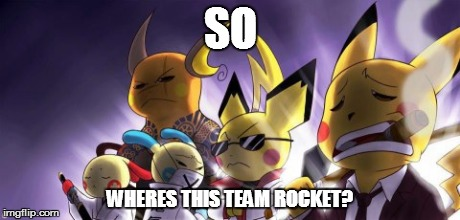 CASHWAG Crew | SO WHERES THIS TEAM ROCKET? | image tagged in memes,cashwag crew | made w/ Imgflip meme maker