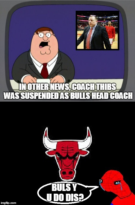 Bulls Y U Do Dis Spider-man | IN OTHER NEWS, COACH THIBS WAS SUSPENDED AS BULLS HEAD COACH BULS Y U DO DIS? | image tagged in peter griffin news,coach thibs,chicago bulls,spiderman,y u do dis | made w/ Imgflip meme maker
