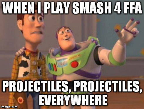 X, X Everywhere Meme | WHEN I PLAY SMASH 4 FFA PROJECTILES, PROJECTILES, EVERYWHERE | image tagged in memes,x x everywhere | made w/ Imgflip meme maker