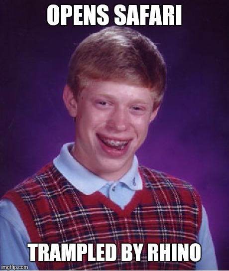Bad Luck Brian Meme | OPENS SAFARI TRAMPLED BY RHINO | image tagged in memes,bad luck brian | made w/ Imgflip meme maker