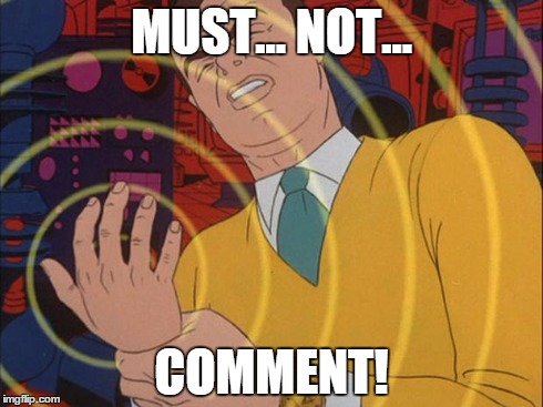 When I see a controversial meme/comment | MUST... NOT... COMMENT! | image tagged in memes,must not | made w/ Imgflip meme maker