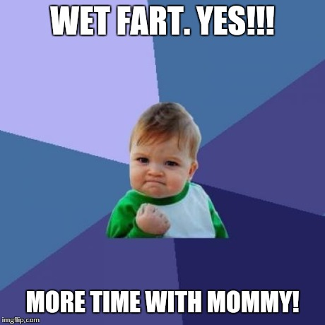 Success Kid Meme | WET FART. YES!!! MORE TIME WITH MOMMY! | image tagged in memes,success kid | made w/ Imgflip meme maker