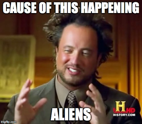 Ancient Aliens Meme | CAUSE OF THIS HAPPENING ALIENS | image tagged in memes,ancient aliens | made w/ Imgflip meme maker