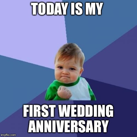 Success Kid Meme | TODAY IS MY FIRST WEDDING ANNIVERSARY | image tagged in memes,success kid,AdviceAnimals | made w/ Imgflip meme maker