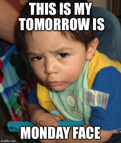 THIS IS MY TOMORROW IS MONDAY FACE | image tagged in jonathan,mondays | made w/ Imgflip meme maker