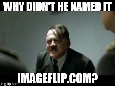 reallymadafaka? | WHY DIDN'T HE NAMED IT IMAGEFLIP.COM? | image tagged in reallymadafaka | made w/ Imgflip meme maker