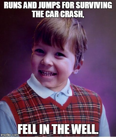 BadSuccess | RUNS AND JUMPS FOR SURVIVING THE CAR CRASH, FELL IN THE WELL. | image tagged in badsuccess | made w/ Imgflip meme maker