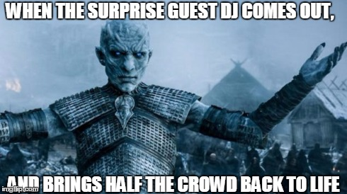 The Dead Rise | WHEN THE SURPRISE GUEST DJ COMES OUT, AND BRINGS HALF THE CROWD BACK TO LIFE | image tagged in game of thrones,club life,festivals | made w/ Imgflip meme maker