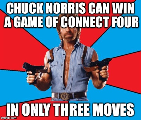 Chuck Norris With Guns Meme | CHUCK NORRIS CAN WIN A GAME OF CONNECT FOUR IN ONLY THREE MOVES | image tagged in chuck norris | made w/ Imgflip meme maker