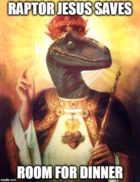 Raptor Jesus | RAPTOR JESUS SAVES ROOM FOR DINNER | image tagged in raptor jesus | made w/ Imgflip meme maker