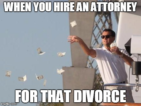 Leonardo DiCaprio throwing Money  | WHEN YOU HIRE AN ATTORNEY FOR THAT DIVORCE | image tagged in leonardo dicaprio throwing money  | made w/ Imgflip meme maker
