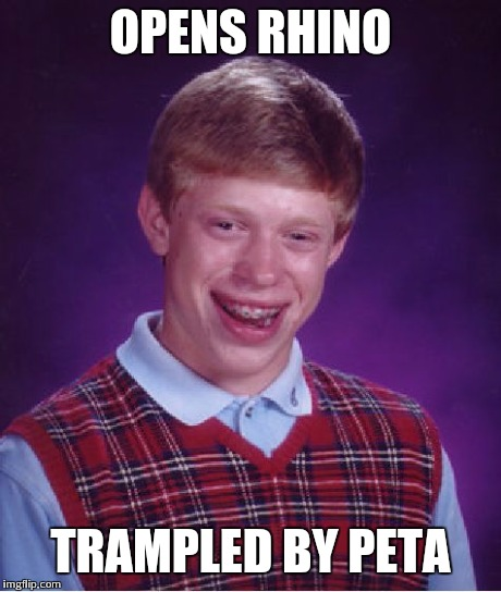Bad Luck Brian Meme | OPENS RHINO TRAMPLED BY PETA | image tagged in memes,bad luck brian | made w/ Imgflip meme maker