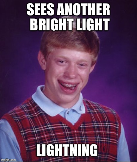 Bad Luck Brian Meme | SEES ANOTHER BRIGHT LIGHT LIGHTNING | image tagged in memes,bad luck brian | made w/ Imgflip meme maker