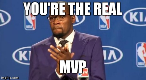 You The Real MVP Meme | YOU'RE THE REAL MVP | image tagged in memes,you the real mvp | made w/ Imgflip meme maker