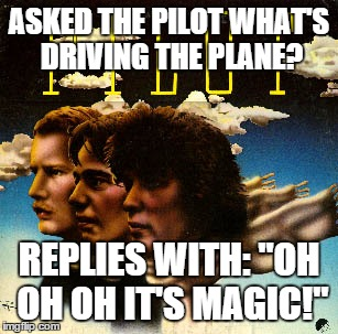 "ASKED THE PILOT WHAT'S DRIVING THE PLANE? REPLIES WITH: ""OH OH OH IT'S MAGIC!"" 