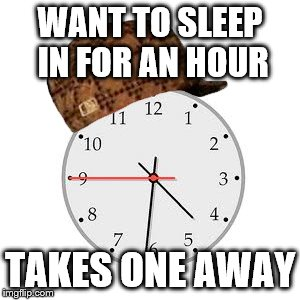 scumbag savings time takes your sleep | WANT TO SLEEP IN FOR AN HOUR TAKES ONE AWAY | image tagged in memes,scumbag daylight savings time | made w/ Imgflip meme maker