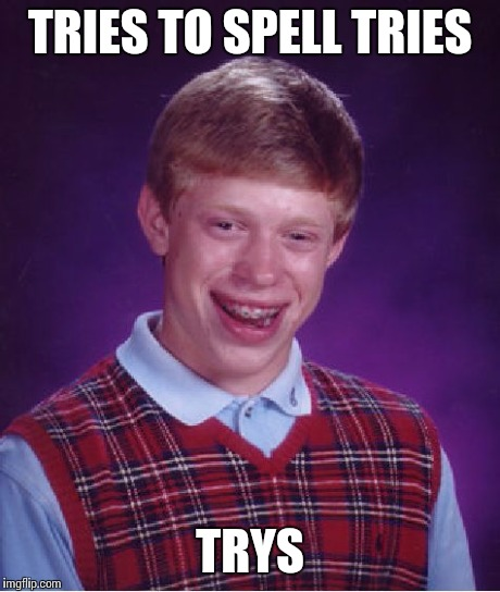 Bad Luck Brian Meme | TRIES TO SPELL TRIES TRYS | image tagged in memes,bad luck brian | made w/ Imgflip meme maker