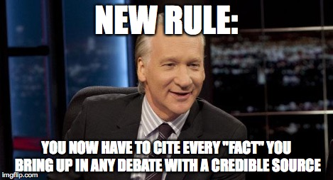 "New Rules | NEW RULE: YOU NOW HAVE TO CITE EVERY ""FACT"" YOU BRING UP IN ANY DEBATE WITH A CREDIBLE SOURCE 
