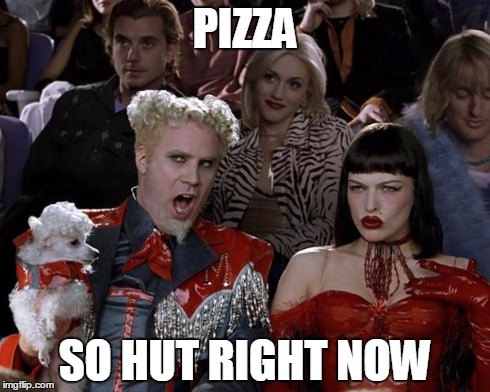 Mugatu So Hot Right Now Meme | PIZZA SO HUT RIGHT NOW | image tagged in memes,mugatu so hot right now | made w/ Imgflip meme maker