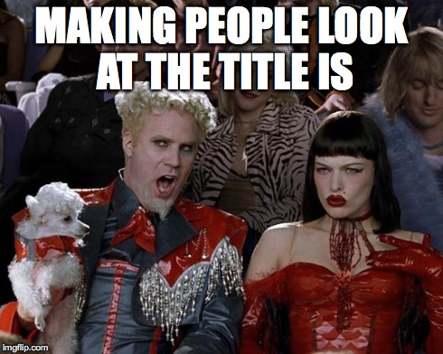 So hot right now | MAKING PEOPLE LOOK AT THE TITLE IS | image tagged in memes,mugatu so hot right now | made w/ Imgflip meme maker
