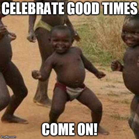 Third World Success Kid Meme | CELEBRATE GOOD TIMES COME ON! | image tagged in memes,third world success kid | made w/ Imgflip meme maker