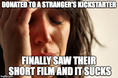 donated to a stranger's kickstarter finally saw their short film and it sucks meme