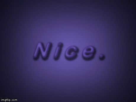 Nice | . | image tagged in nice | made w/ Imgflip meme maker