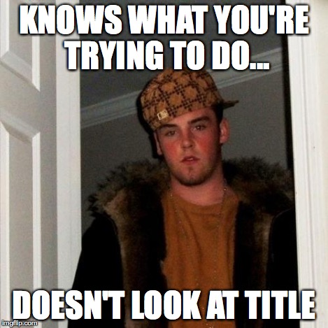 Scumbag Steve Meme | KNOWS WHAT YOU'RE TRYING TO DO... DOESN'T LOOK AT TITLE | image tagged in memes,scumbag steve | made w/ Imgflip meme maker