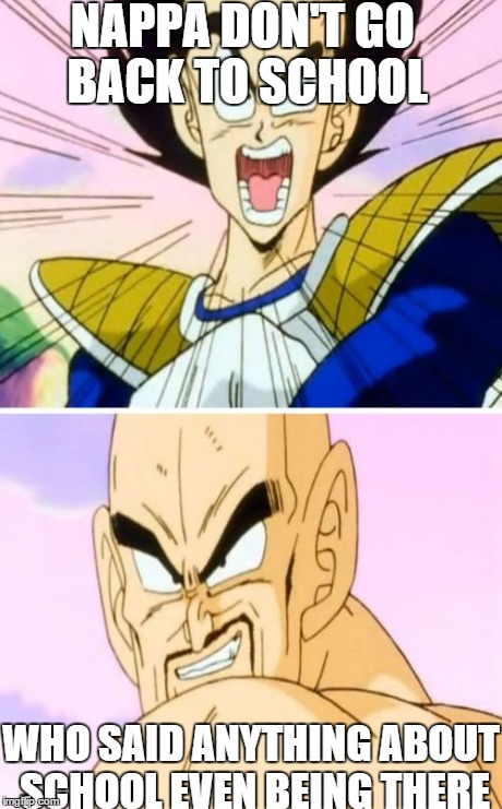 No Nappa Its A Trick | NAPPA DON'T GO BACK TO SCHOOL WHO SAID ANYTHING ABOUT SCHOOL EVEN BEING THERE | image tagged in memes,no nappa its a trick,anime | made w/ Imgflip meme maker