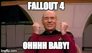 Happy Picard | FALLOUT 4 OHHHH BABY! | image tagged in happy picard | made w/ Imgflip meme maker