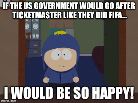 South Park Craig | IF THE US GOVERNMENT WOULD GO AFTER TICKETMASTER LIKE THEY DID FIFA... I WOULD BE SO HAPPY! | image tagged in memes,south park craig,AdviceAnimals | made w/ Imgflip meme maker