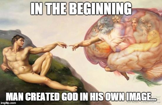 Image result for in the beginning man created god in his own image