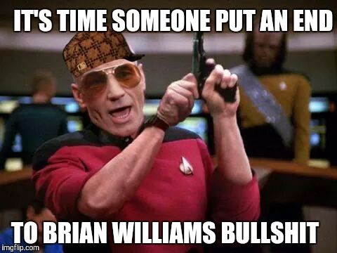 gangsta picard | IT'S TIME SOMEONE PUT AN END TO BRIAN WILLIAMS BULLSHIT | image tagged in gangsta picard,scumbag | made w/ Imgflip meme maker