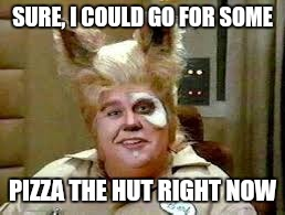 SURE, I COULD GO FOR SOME PIZZA THE HUT RIGHT NOW | made w/ Imgflip meme maker