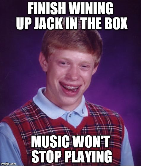 Bad Luck Brian Meme | FINISH WINING UP JACK IN THE BOX MUSIC WON'T STOP PLAYING | image tagged in memes,bad luck brian | made w/ Imgflip meme maker