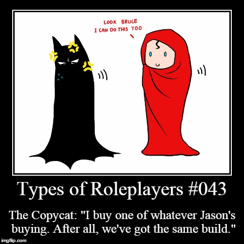 "Types 043 | Types of Roleplayers #043 | The Copycat: ""I buy one of whatever Jason's buying. After all, we've got the same build."" 