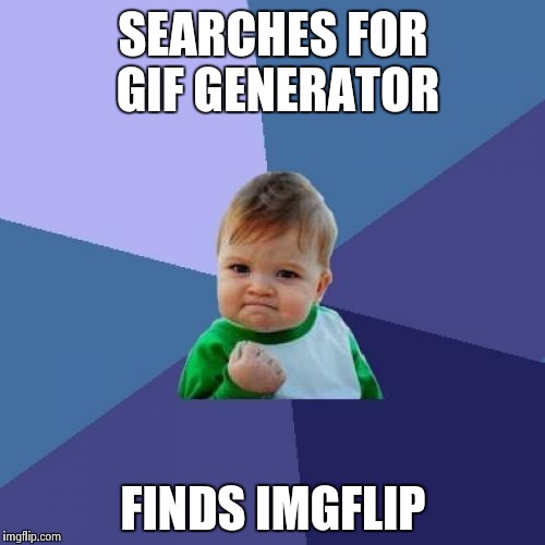 Success Kid Meme | SEARCHES FOR GIF GENERATOR FINDS IMGFLIP | image tagged in memes,success kid | made w/ Imgflip meme maker
