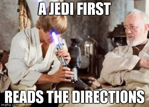 Luke just had to look down the barrel of a light saber | A JEDI FIRST READS THE DIRECTIONS | image tagged in memes,luke skywalker | made w/ Imgflip meme maker
