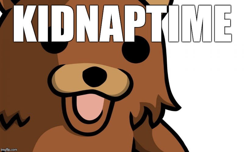 KIDNAPTIME | image tagged in pedobear | made w/ Imgflip meme maker