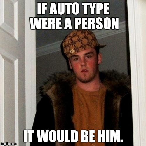 Scumbag Steve Meme | IF AUTO TYPE WERE A PERSON IT WOULD BE HIM. | image tagged in memes,scumbag steve | made w/ Imgflip meme maker