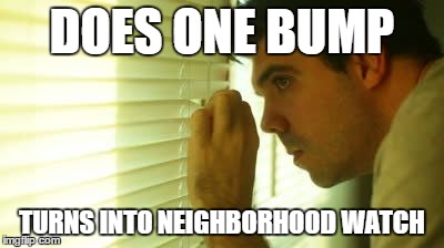 DOES ONE BUMP TURNS INTO NEIGHBORHOOD WATCH | image tagged in bump | made w/ Imgflip meme maker