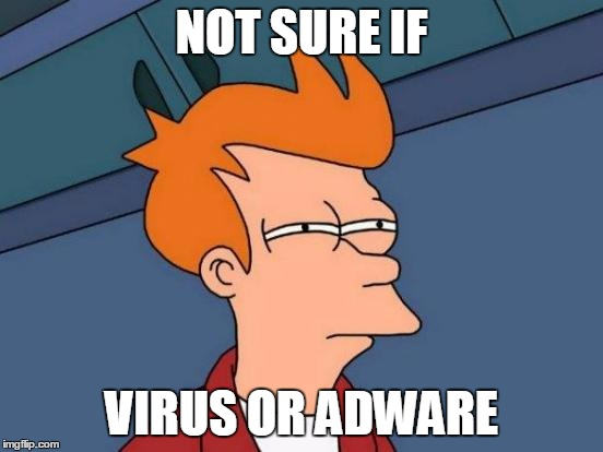 Futurama Fry Meme | NOT SURE IF VIRUS OR ADWARE | image tagged in memes,futurama fry | made w/ Imgflip meme maker