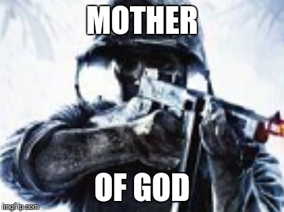 MOTHER OF GOD | made w/ Imgflip meme maker