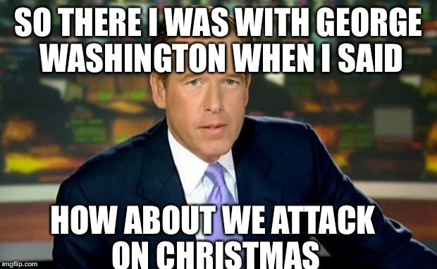 George Washington Christmas Meme.Brian Williams Was There Meme Imgflip