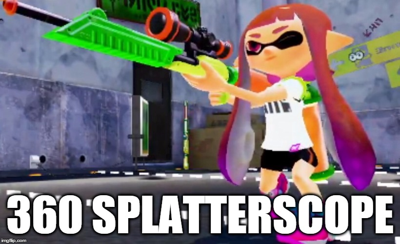 Seriously, No one's done this yet? | 360 SPLATTERSCOPE | image tagged in splatoon,360,noscope,splat,squid,wii u | made w/ Imgflip meme maker