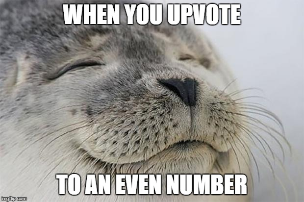 Satisfied Seal Meme | WHEN YOU UPVOTE TO AN EVEN NUMBER | image tagged in memes,satisfied seal,AdviceAnimals | made w/ Imgflip meme maker