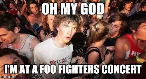 mo1k8 sudden clarity clarence meme imgflip,Foo Fighters Meme