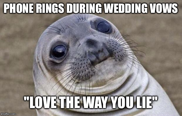 "DISCLAIMER: INSPIRED BY ANOTHER MEME, NOT A REPOST | PHONE RINGS DURING WEDDING VOWS ""LOVE THE WAY YOU LIE"" 