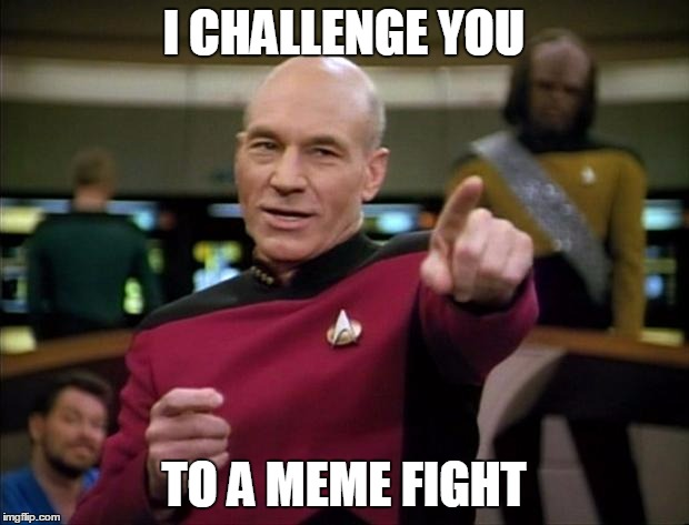 Picard Wants To Battle | I CHALLENGE YOU TO A MEME FIGHT | image tagged in memes,picard challenge,meme fight,x wants to battle | made w/ Imgflip meme maker