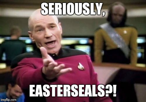 Picard Wtf Meme | SERIOUSLY, EASTERSEALS?! | image tagged in memes,picard wtf | made w/ Imgflip meme maker